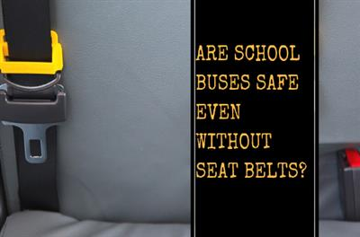 Are School Buses Safe Even Without Seat Belts?