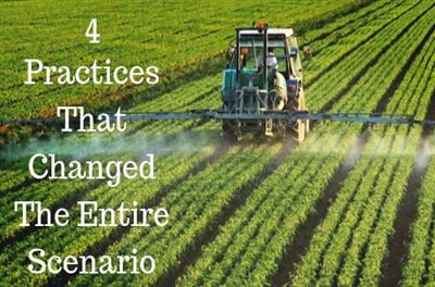 Modern Agriculture: 4 Practices That Changed The Entire Scenario