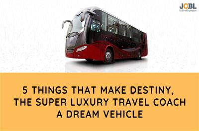5 Things That Make Destiny, The Super Luxury Travel Coach A Dream Vehicle